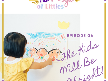 Episode #06 :The Kids Will Be Alright!
