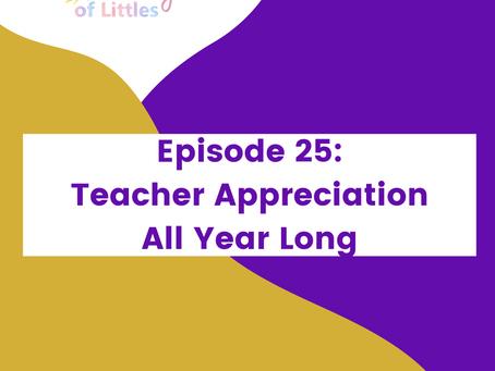 Episode #25: Teacher Appreciation All Year Long