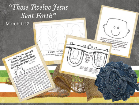 "March 11-17  ""These Twelve Jesus Sent Forth"""