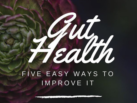 Gut Health - 5 Easy Ways To Improve It