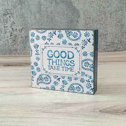 """Block Sign - """"Good Things Take Time"""""""