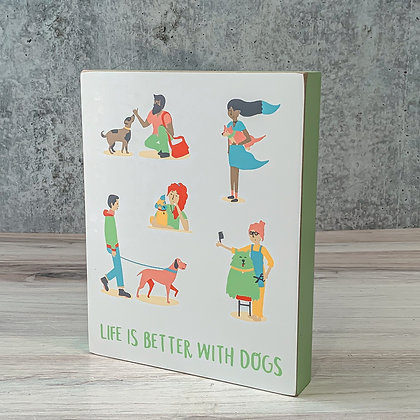 """Block Sign - """"Life is Better With Dogs"""""""