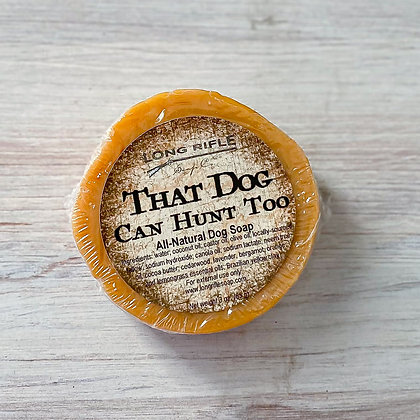 That Dog Can Hunt Too - Dog Soap