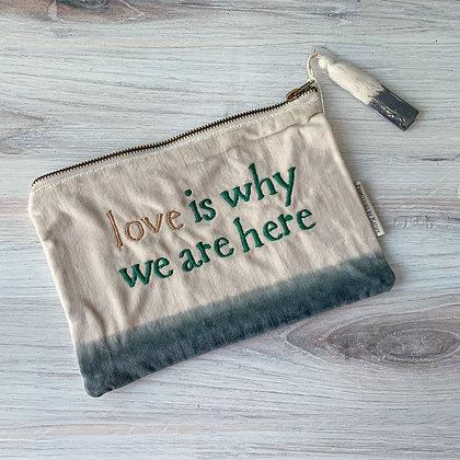 Zipper Pouch - Love is Why We are Here