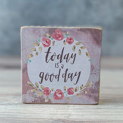 "Block Sign - ""Today is a Good Day"""