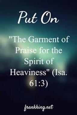 Isaiah 61-3  Put on the Garmentof Praise