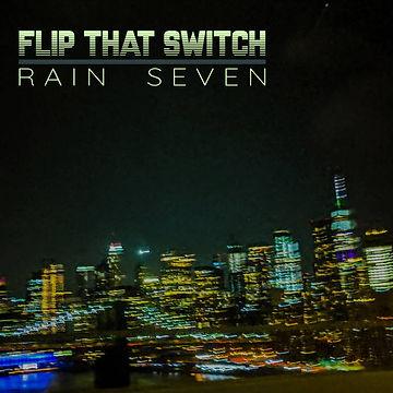 Flip That Switch - Rain Seven.jpg