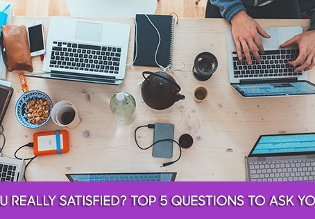 Are You Really Satisfied? Top 5 Questions To Ask Yourself