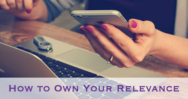 How to Own Your Relevance
