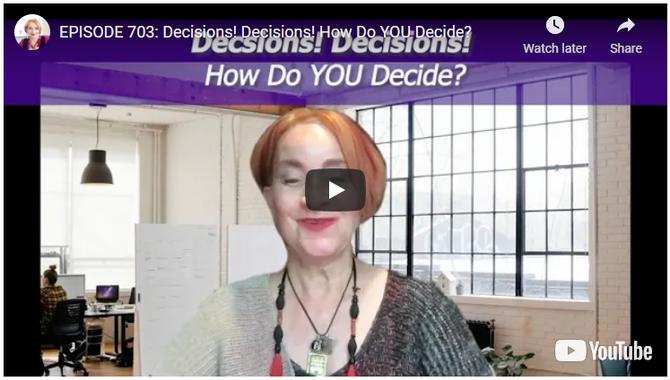 EPISODE 703: Decisions! Decisions! How Do YOU Decide?
