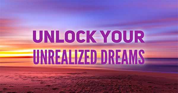 Unlock Your Unrealized Dreams