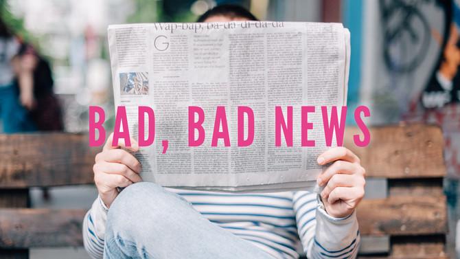 Bad, Bad News