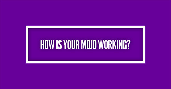 How Is Your MOJO working?