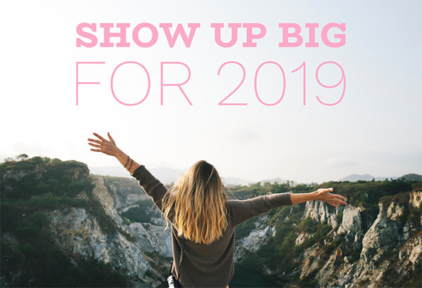 Show Up Big For 2019