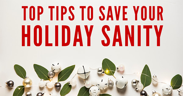 Top Tip To Save Your Holiday Sanity