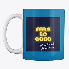 feels so good michael phoenix mug