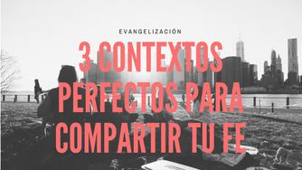 3 contextos perfectos para compartir tu fe.