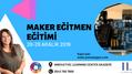 Maker Eğitmen Eğitimi 28-29 Aralık'ta!