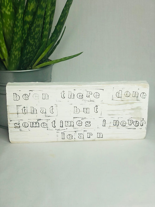 """Been there, done that"" Wooden Standing Sign"