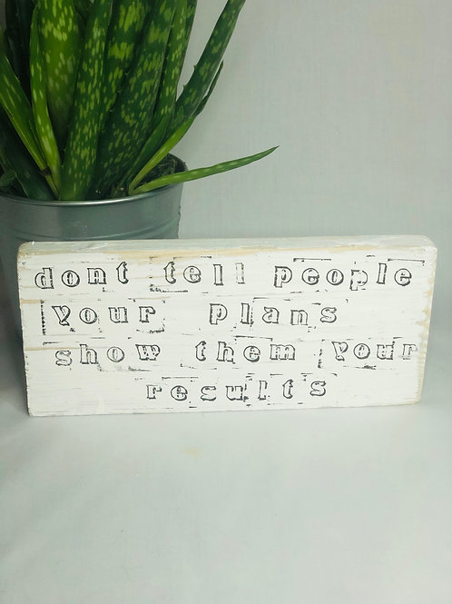 """""""Don't Tell people your plans"""" Wooden Standing Sign"""