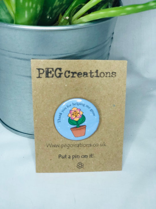 """""""Thank you for helping me grown"""" Pin Badge"""