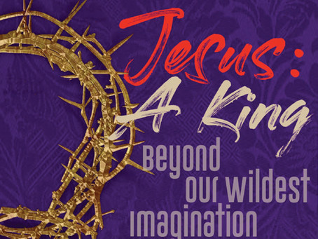Jesus - A King beyond Our Wildest Imagination