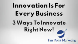 Innovation is For Every Business – 3 Ways To Innovate Now