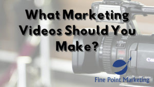 What Marketing Videos Should You Make?