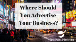 "Are you're asking ""Where should I be advertising my business?"""