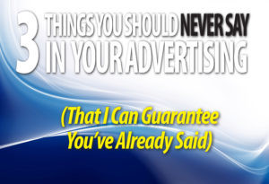 3 Things You Should Never Say In Your Advertising