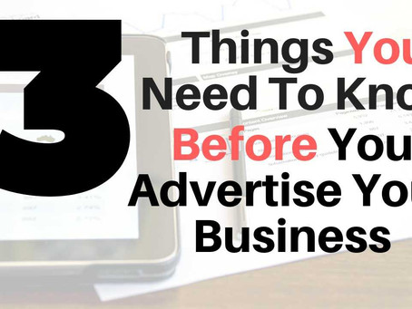 3 Things You Need To Know Before You Advertise Your Business