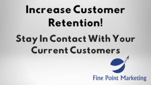 Increase Customer Retention – Stay In Contact With Your Current Customers
