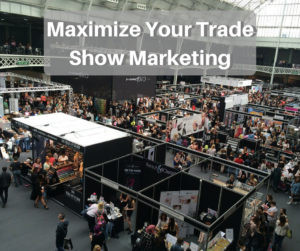 Maximize the Effectiveness of Your Trade Show Marketing!