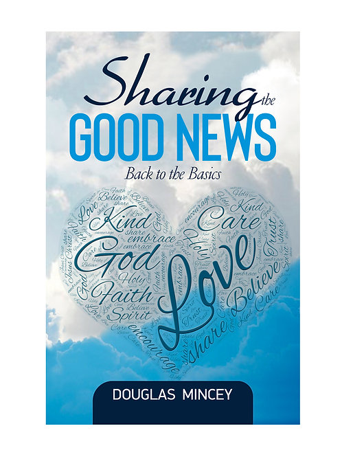 """Sharing the 'Good News': Back to the Basics by Douglas Mincey"