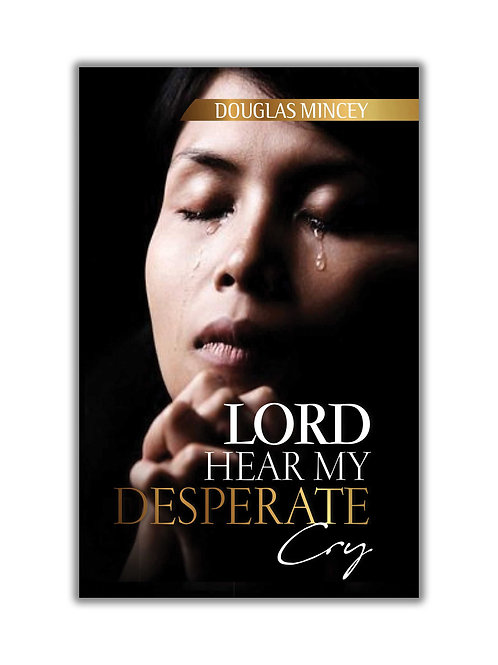 """Lord Hear My Desperate Cry"" by Douglas Mincey"
