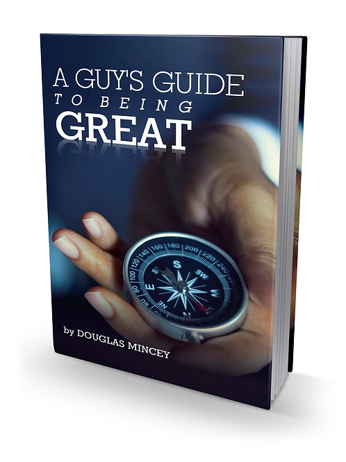 """""""A Guy's Guide to Being Great"""" by Douglas Mincey"""