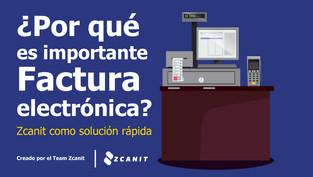 ¿Por qué es importante la facturación electrónica? Además, conoce el sistema Zcanit