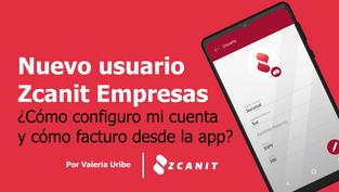 Nuevo usuario Zcanit Empresas ¿Cómo configuro mi cuenta y cómo facturo desde la app?