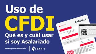 USO CFDI ¿Qué es y qué tipo de CFDI pedir si mi régimen es asalariado?