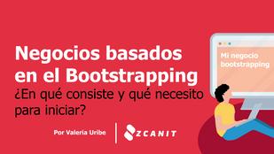 Negocios basados en el Bootstrapping ¿En qué consiste y qué necesito para iniciar?