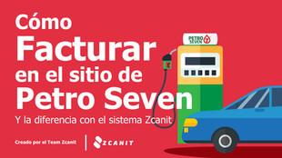 Como emitir tu factura de Petro 7 y las diferencias con el sistema de facturación automática Zcanit