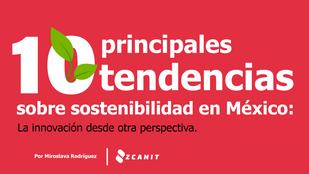 10 principales tendencias sobre sostenibilidad en México 2020: La innovación desde otra perspectiva.