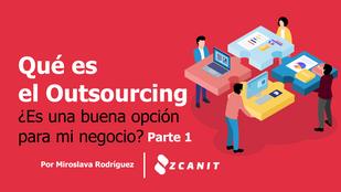 ¿Qué es el Outsourcing? ¿Es una buena opción para mi negocio? (parte 1)