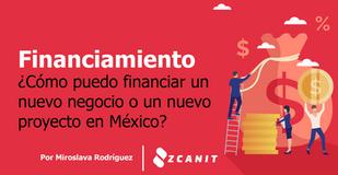 ¿Cómo puedo financiar un nuevo negocio o proyecto en México?
