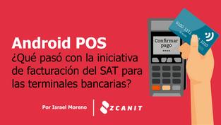 Android POS ¿Qué pasó con la iniciativa de facturación del SAT para las terminales bancarias?