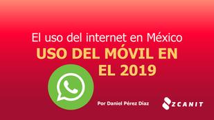 El uso del internet en México: Uso del móvil en el 2019 - 2da Parte