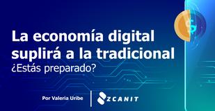 La economía digital suplirá a la economía tradicional ¿Estás preparado?