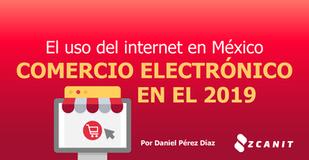 El uso del internet en México: Comercio Electrónico en el 2019 - 1era Parte