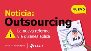 Outsourcing: La nueva reforma y a quiénes aplica (parte 3)