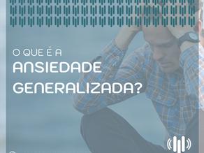 O QUE É TRANSTORNO DE ANSIEDADE GENERALIZADA (TAG)?